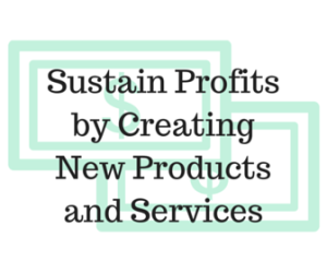 Sustain Profits by Creating New Products and Services